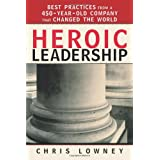 Heroic Leadership: Best Practices from a 450-Year-Old Company That Changed the World ~ Chris Lowney