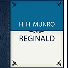 Reginald (       UNABRIDGED) by H. H. Munro Narrated by Anastasia Bertollo