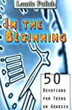 In the Beginning: 50 Devotions for Teens on Genesis