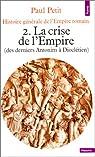 Histoire g�n�rale de l'Empire romain. La crise de l'Empire(des derniers Antonins � Diocl�tien), tome 2 par Petit
