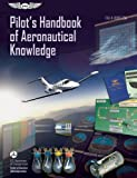 Pilots Handbook of Aeronautical Knowledge: FAA-H-8083-25A (FAA Handbooks series)