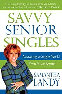 Savvy Senior Singles: Navigating the Singles World from Age 50 and Beyond from Destiny Image Publishers