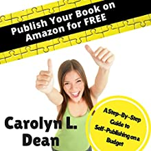 Publish Your Book on Amazon for Free: A Step-by-Step Guide to Self-Publishing on a Budget Audiobook by Carolyn Dean Narrated by Mary Graham