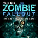 The End Has Come and Gone: Zombie Fallout, Book 4 Audiobook by Mark Tufo Narrated by Sean Runnette