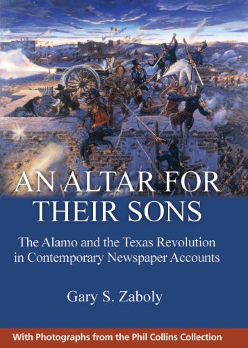 An Altar for Their Sons: The Alamo and the Texas Revolution in Contemporary Newspaper Accounts PDF