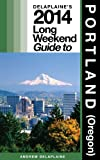Delaplaines 2014 Long Weekend Guide to Portland (Oregon) (Long Weekend Guides)