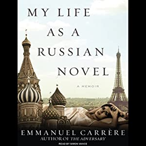 My Life as a Russian Novel: A Memoir | [Emmanuel Carrere]