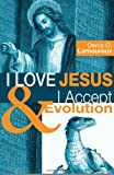 I Love Jesus & I Accept Evolution [Paperback] [2009] Denis O. Lamoureux