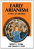 img - for Early Arianism: A View of Salvation book / textbook / text book
