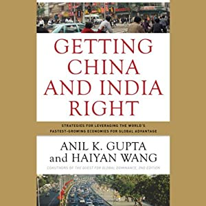 Getting China and India Right: Strategies for Leveraging Economies for Global Advantage | [Haiyan Wang, Anil K. Gupta]