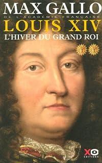 Louis XIV : [2] : L'hiver du grand roi