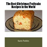 The Best Christmas Fruitcake Recipes in the World ~ Karen Peebles