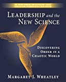 Leadership and the New Science: Discovering Order in a Chaotic World (1576753441) by Margaret J. Wheatley