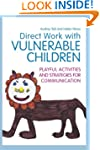 Direct Work with Vulnerable Children:...
