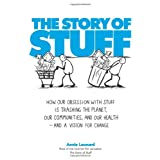 The Story of Stuff: How Our Obsession with Stuff Is Trashing the Planet, Our Communities, and Our Health-and a Vision for Change ~ Annie Leonard