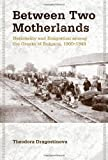 Between Two Motherlands: Nationality and Emigration among the Greeks of Bulgaria, 1900-1949