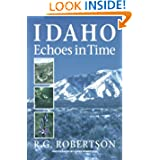 Idaho Echoes in Time: Traveling Idaho's History and Geology : Stories, Directions, Maps, and More by R. G. Robertson and Karen A. Robertson