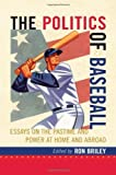 img - for The Politics of Baseball: Essays on the Pastime and Power at Home and Abroad book / textbook / text book