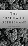 The Shadow of Gethsemane: An Easter Poem