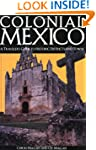 Colonial Mexico: A Guide to Historic...