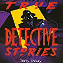 True Detective Stories (       UNABRIDGED) by Terry Deary Narrated by Stephen Thorne