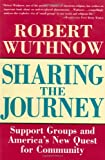 Sharing the Journey: Support Groups and the Quest for a New Community (0684826232) by Wuthnow, Robert