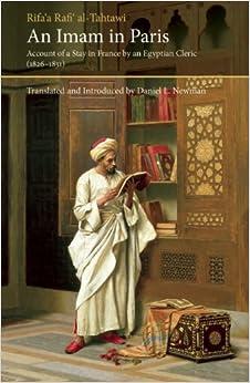 An Imam In Paris: Al-Tahtawi's Visit To France 1826-1831 (Saqi