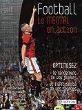 Football - le mental en action - optimisez le rendement de vos joueurs et l'efficacit� de vos s�ances
