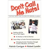 Don't Call Me Nuts : Coping with the Stigma of Mental Illness ~ Patrick W. Corrigan