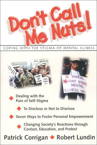 Don't Call Me Nuts : Coping with the Stigma of Mental Illness