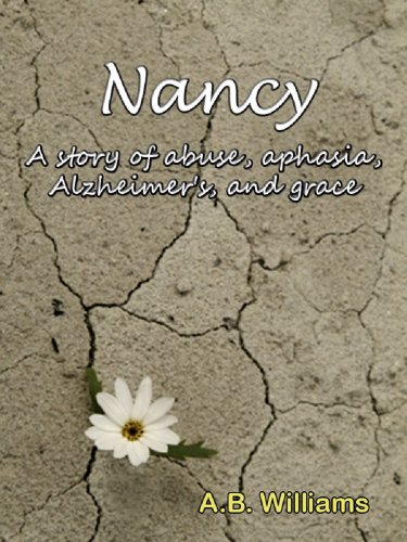 Nancy: A story of abuse, aphasia, Alzheimer's, and grace