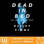 Dead in Bed by Bailey Simms: The Complete First Book | Adrian Birch
