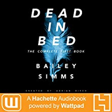 Dead in Bed by Bailey Simms: The Complete First Book Audiobook by Adrian Birch Narrated by Dana Dae
