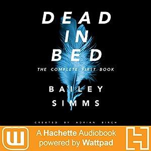 Dead in Bed by Bailey Simms: The Complete First Book Hörbuch von Adrian Birch Gesprochen von: Dana Dae