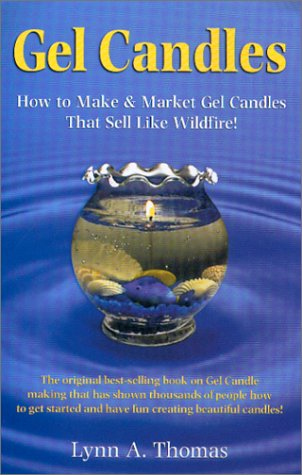 Gel Candles : How to Make & Market Gel Candles That Sell Like Wildfire!