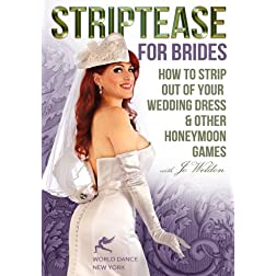 Striptease for Brides: How to Strip out of Your Wedding Dress & Other Honeymoon Games
