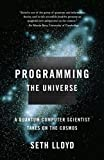 Programming the Universe: A Quantum Computer Scientist Takes on the Cosmos (1400033861) by Seth Lloyd