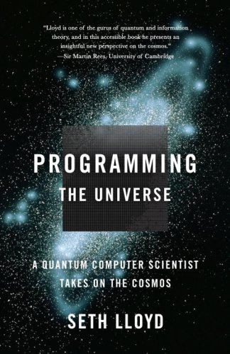 Programming The Universe: A Quantum Computer Scientist Takes On The Cosmos