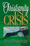 Christianity in Crisis (0890819769) by Hanegraaff, Hank