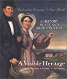 A Visible Heritage: Columbia County, New York; A History in Art and Architecture (1883789087) by Ruth Piwonka