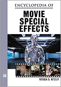 Encyclopedia of Movie Special Effects: Patricia D. Netzley