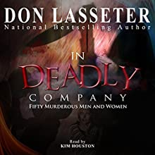 In Deadly Company: Fifty Murderous Men and Women (       UNABRIDGED) by Don Lasseter Narrated by Kim Houston
