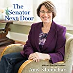 The Senator Next Door: A Memoir from the Heartland | Amy Klobuchar