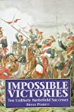 Impossible Victories: Ten Unlikely Battlefields Successes
