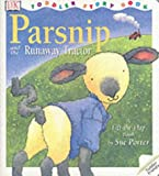 Parsnip and the Runaway Tractor (DK toddler story books) (0751363839) by Porter, Sue