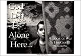 God Left Us Alone Here: A Book of War