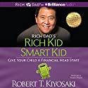 Rich Dad's Rich Kid Smart Kid: Give Your Child a Financial Head Start (       UNABRIDGED) by Robert T. Kiyosaki Narrated by Timothy Wheeler