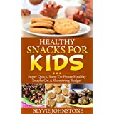 Healthy Snacks For Kids: Super Quick, Sure-To-Please Healthy Snacks On A Shoestring Budget (healthy snacks, healthy snacks for kids, snacks for kids, snacks ... healthy, natural foods cookbook Book 1) ~ Sylvie Johnstone
