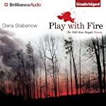 Play with Fire: A Kate Shugak Novel, Book 5 (       UNABRIDGED) by Dana Stabenow Narrated by Marguerite Gavin