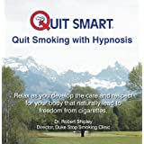 Quit Smart Quit Smoking with Hypnosis: Relax as you develop the care and respect for your body that naturally lead to freedom from cigarettes ~ Robert H. Shipley